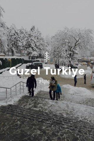 Guzel Turkiye #fghtrip