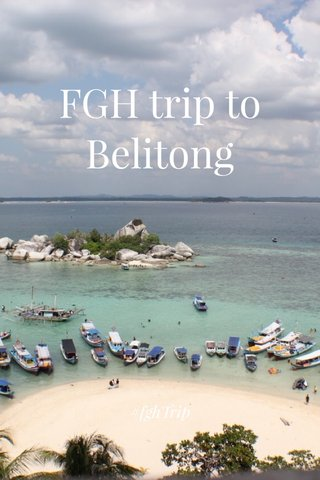 FGH trip to Belitong #fghTrip