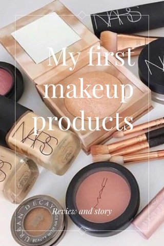My first makeup products Review and story