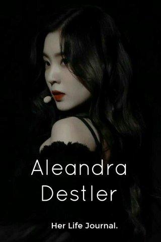 Aleandra Destler Her Life Journal.