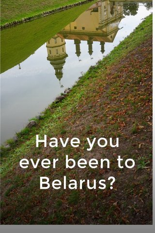 Have you ever been to Belarus?