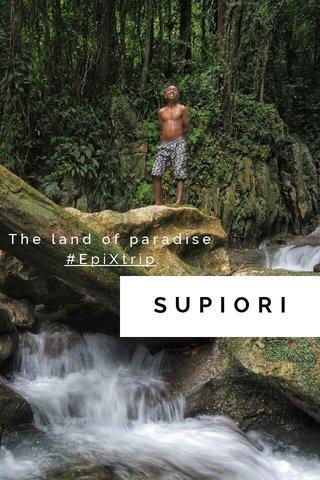 SUPIORI The land of paradise #EpiXtrip