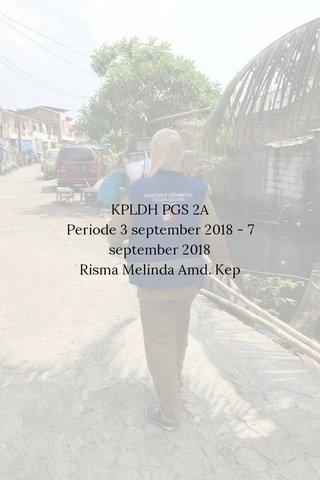 KPLDH PGS 2A Periode 3 september 2018 - 7 september 2018 Risma Melinda Amd. Kep