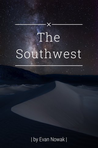 The Southwest | by Evan Nowak |