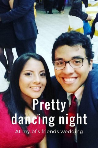 Pretty dancing night At my bf's friends wedding