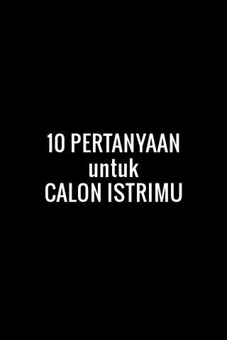 10 PERTANYAAN untuk CALON ISTRIMU