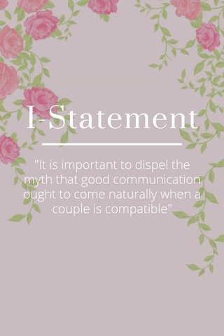 """I-Statement """"It is important to dispel the myth that good communication ought to come naturally when a couple is compatible"""""""