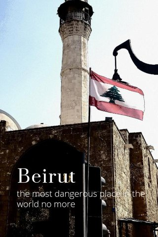 Beirut the most dangerous place in the world no more