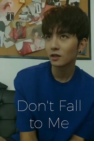 Don't Fall to Me