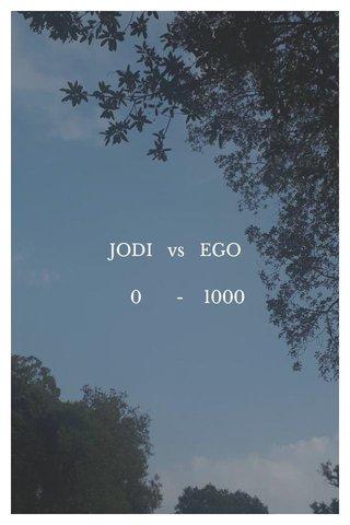 JODI vs EGO 0 - 1000
