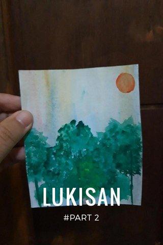 LUKISAN #PART 2