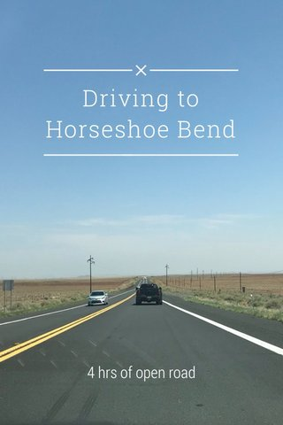Driving to Horseshoe Bend 4 hrs of open road