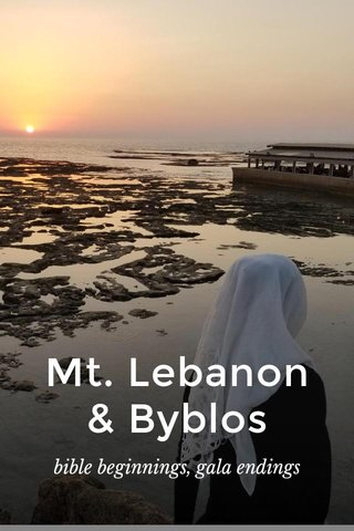 Mt. Lebanon & Byblos bible beginnings, gala endings