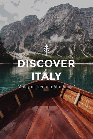 """DISCOVER ITALY """"A day in Trentino-Alto Adige"""""""