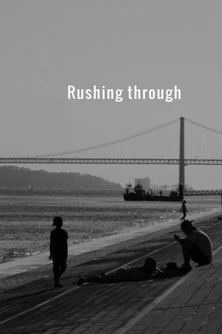 Rushing through