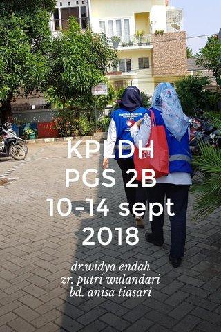 KPLDH PGS 2B 10-14 sept 2018 dr.widya endah zr. putri wulandari bd. anisa tiasari