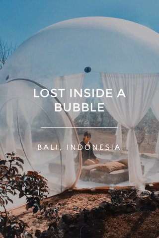 LOST INSIDE A BUBBLE BALI, INDONESIA