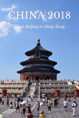 CHINA 2018 From Beijing to Hong Kong