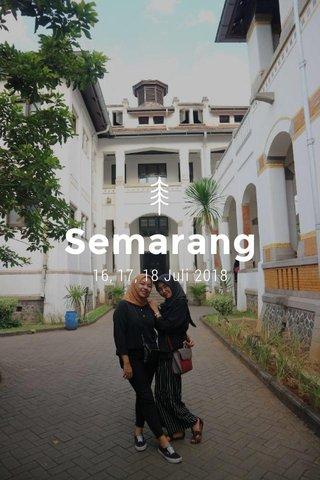 Semarang 16, 17, 18 Juli 2018