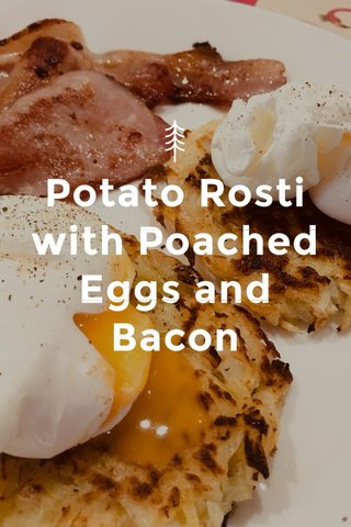 Potato Rosti with Poached Eggs and Bacon
