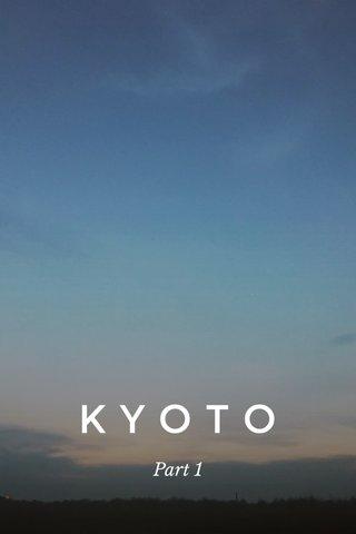 KYOTO Part 1
