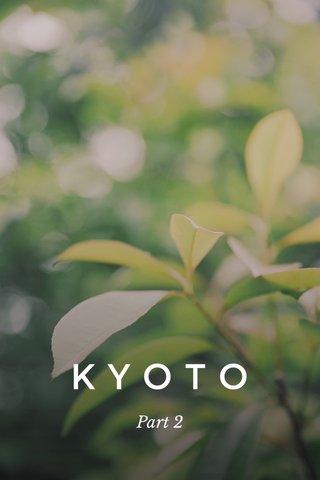 KYOTO Part 2