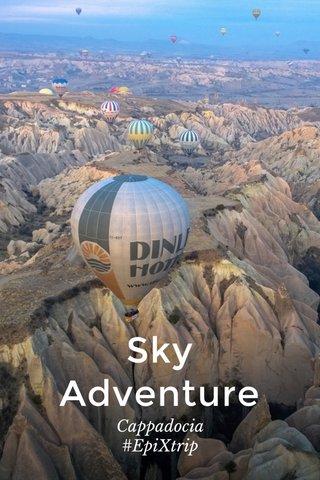 Sky Adventure Cappadocia #EpiXtrip