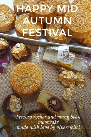 HAPPY MID AUTUMN FESTIVAL Ferrero rocher and mung bean mooncake made with love by viverefelici