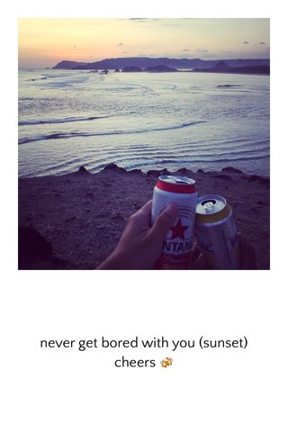 never get bored with you (sunset) cheers 🍻