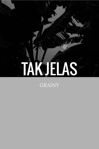 TAK JELAS GRAINY