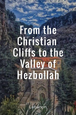 From the Christian Cliffs to the Valley of Hezbollah Lebanon