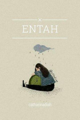 ENTAH catharinadiah