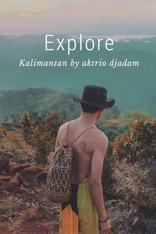 Explore Kalimantan by aktrio djadam