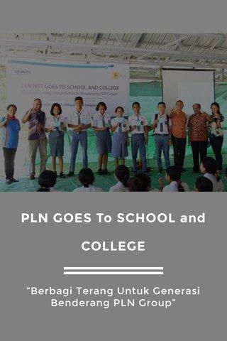 """PLN GOES To SCHOOL and COLLEGE """"Berbagi Terang Untuk Generasi Benderang PLN Group"""""""