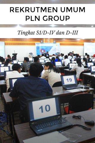 REKRUTMEN UMUM PLN GROUP Tingkat S1/D-IV dan D-III