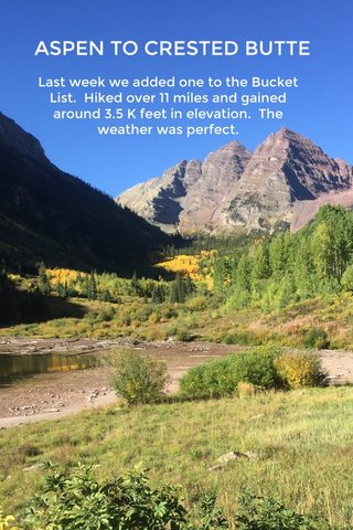 ASPEN TO CRESTED BUTTE Last week we added one to the Bucket List. Hiked over 11 miles and gained around 3.5 K feet in elevation. The weather was perfect.