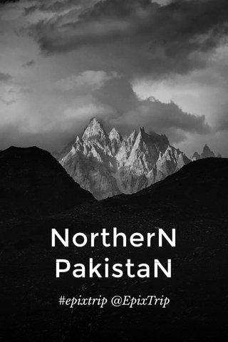NortherN PakistaN #epixtrip @EpixTrip