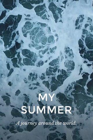 MY SUMMER A journey around the world.