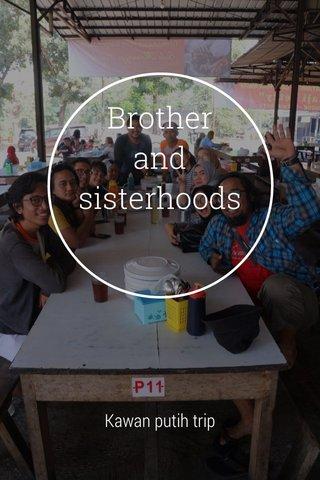 Brother and sisterhoods Kawan putih trip