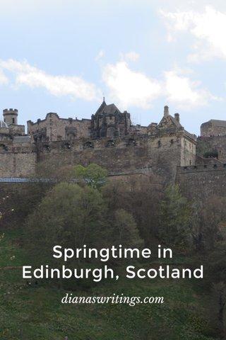 Springtime in Edinburgh, Scotland dianaswritings.com