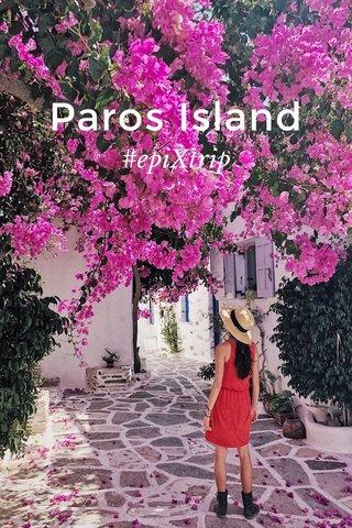 Paros Island #epiXtrip