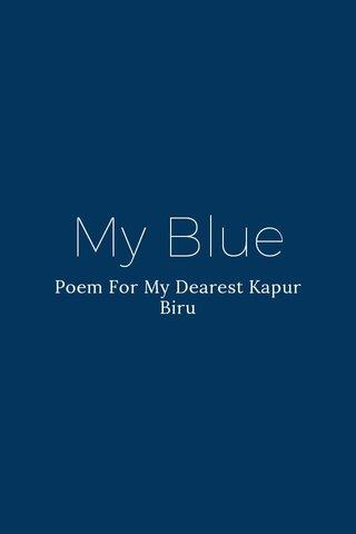 My Blue Poem For My Dearest Kapur Biru