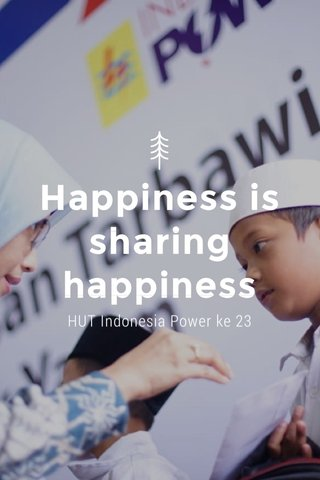 Happiness is sharing happiness HUT Indonesia Power ke 23