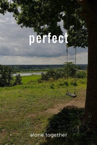 perfect alone together