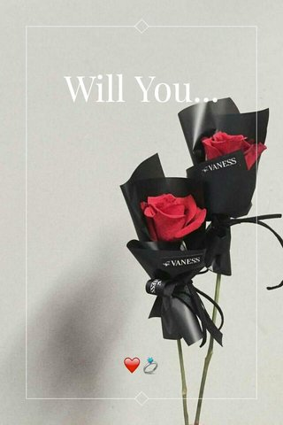 Will You... ❤💍