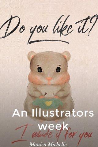 An Illustrators week Monica Michelle