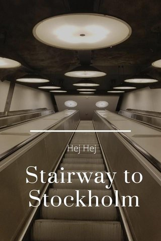 Stairway to Stockholm Hej Hej