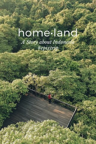 home•land A Story about Indonesia #epixtrip