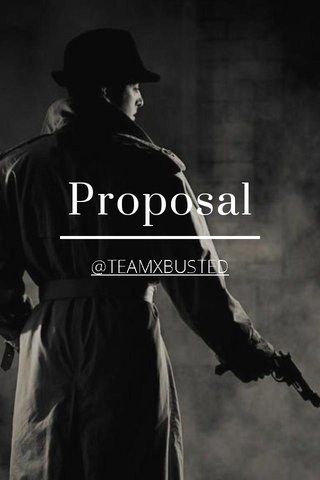 Proposal @TEAMXBUSTED