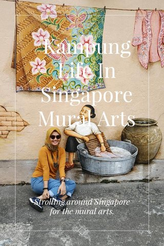 Kampung Life In Singapore Mural Arts Strolling around Singapore for the mural arts.